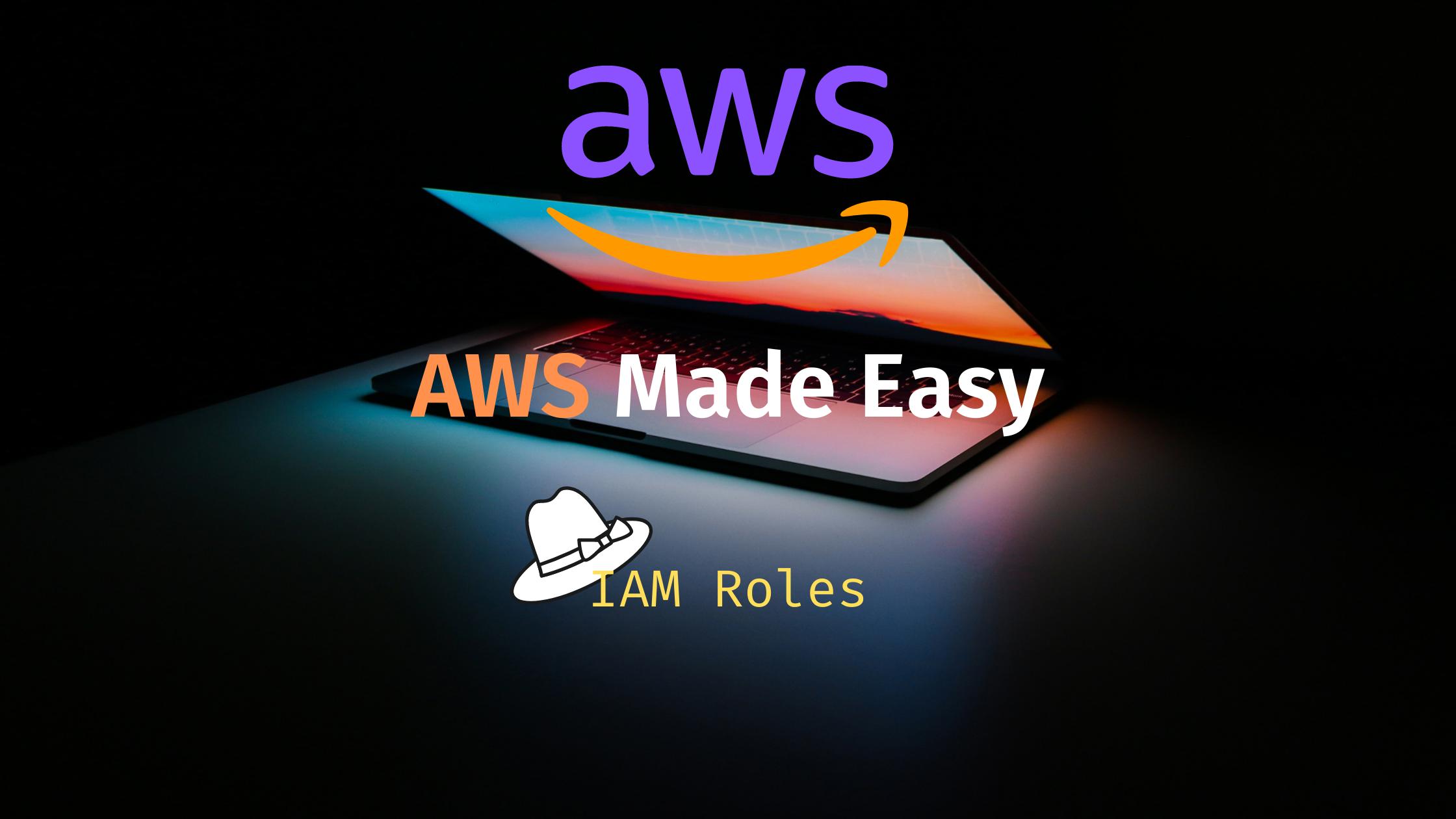AWS Made Easy | IAM Roles