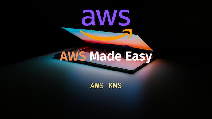 AWS Made Easy | AWS KMS | Key Management Service