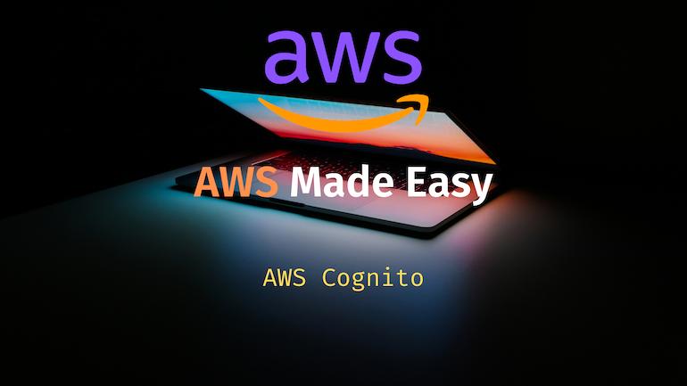 AWS Made Easy | AWS Cognito