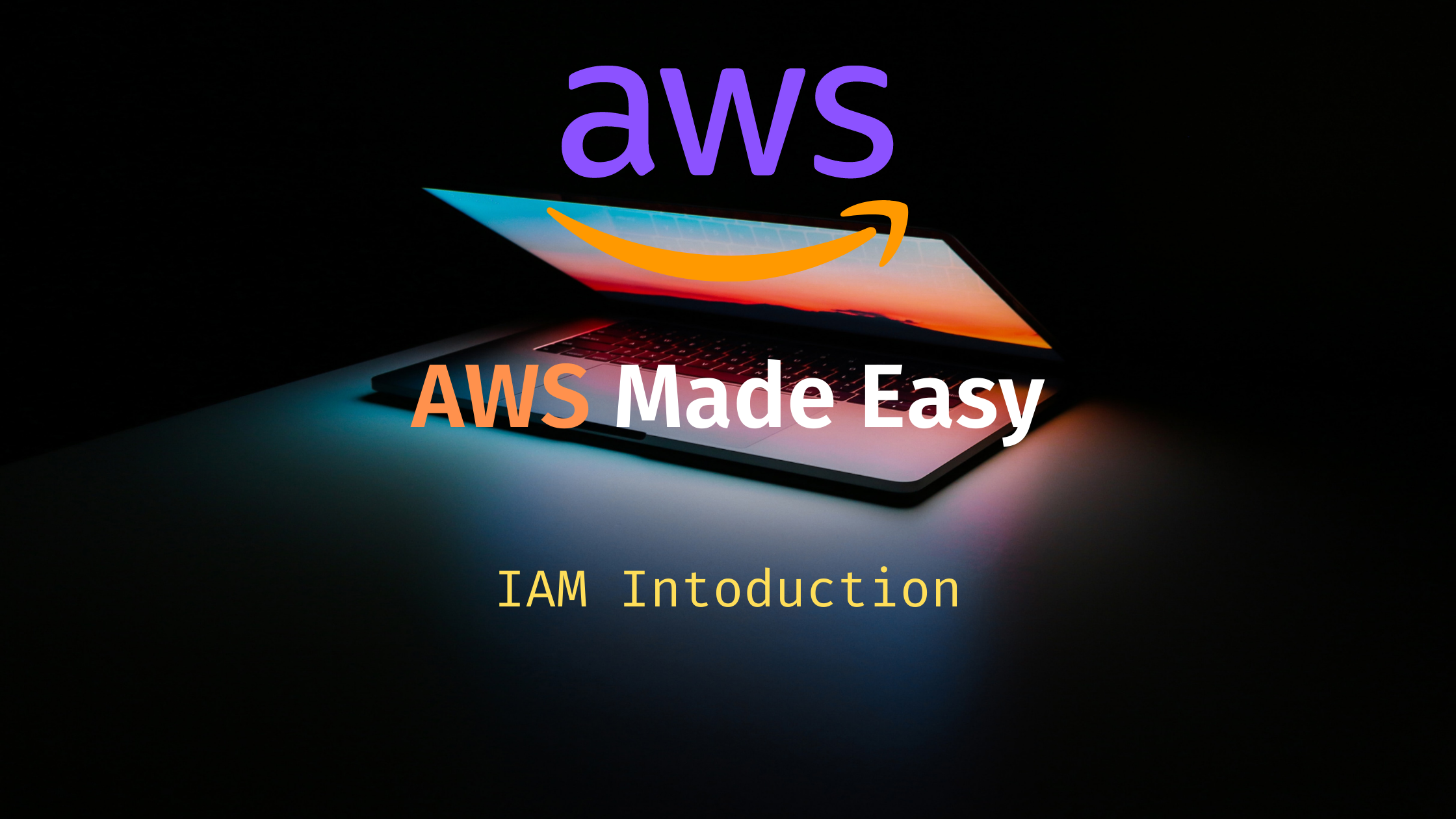 AWS Made Easy | IAM Introduction