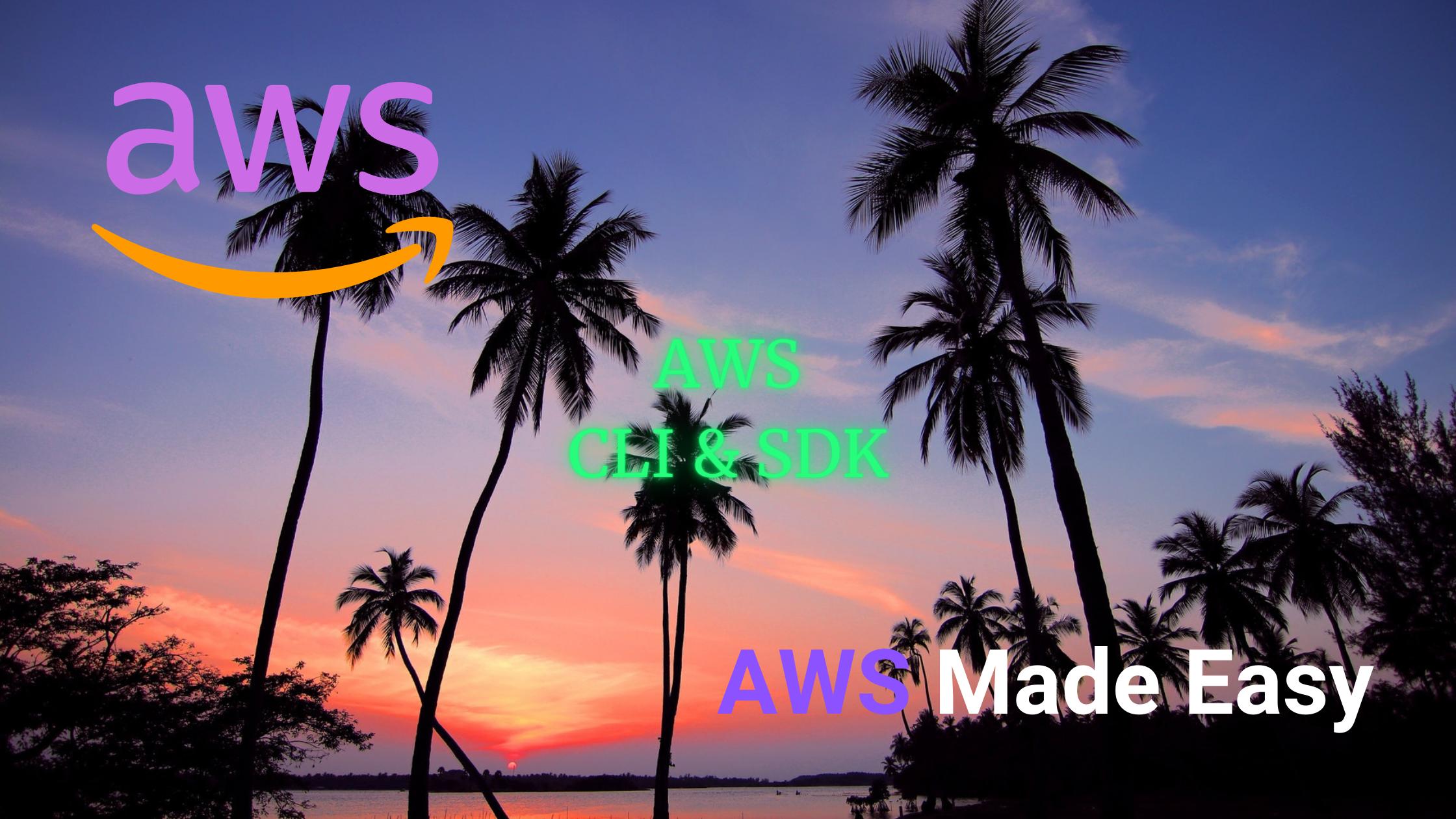 AWS Made Easy | AWS CLI & SDKs