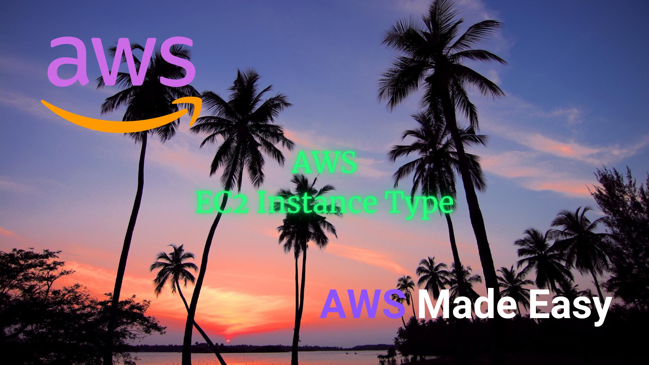 AWS Made Easy | AWS EC2 Instance Type